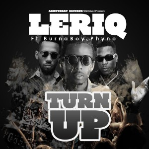 LeriQ-Turn-up-ft.-Burna-Boy-and-Phyno-Art